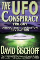 The UFO Conspiracy Trilogy: Abduction—Deception—Revelation by David Bischoff