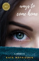 Ways to Come Home by Kate Mathieson