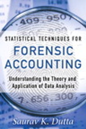 Statistical Techniques for Forensic Accounting Understanding the Theory and Application of Data Analysis