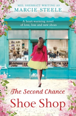 The Second Chance Shoe Shop A heart-warming novel of love,  loss and new shoes