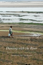 Dancing with the River: People and Life on the Chars of South Asia by Kuntala Lahiri-Dutt