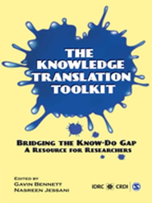 The Knowledge Translation Toolkit Bridging the Know-Do Gap: A Resource for Researchers
