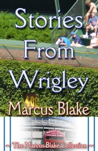 Stories From Wrigley: The Marcus Blake Collection