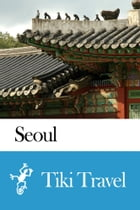 Seoul (South Korea) Travel Guide - Tiki Travel by Tiki Travel