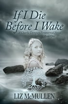 If I Die Before I Wake by Liz McMullen