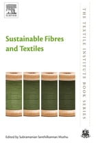 Sustainable Fibres and Textiles by Subramanian Senthilkannan Muthu