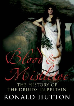 Book Blood and Mistletoe: The History of the Druids in Britain by Prof. Ronald Hutton