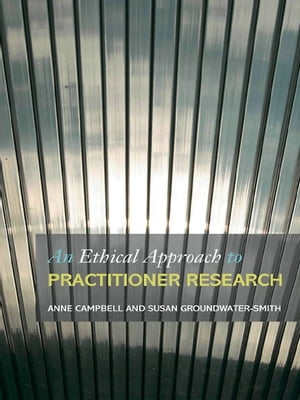 An Ethical Approach to Practitioner Research Dealing with Issues and Dilemmas in Action Research