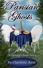 Parisian Ghosts: A Captain's Point Story by Charlotte Kent