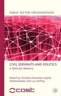 Civil Servants and Politics: A Delicate Balance
