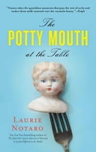 The Potty Mouth at the Table by Laurie Notaro