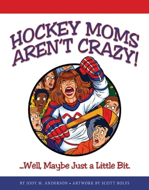 Hockey Moms Aren't Crazy! ...Well,  Maybe Just a Little Bit