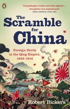 The Scramble for China: Foreign Devils in the Qing Empire, 1832-1914 by Robert Bickers