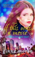 If This Was a Movie (Falling into Fame Book 1) by Ginna Moran