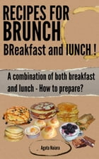 Recipes for Brunch: BReakfast and lUNCH - A combination of both breakfast and lunch
