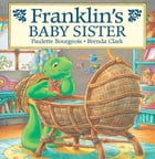 Franklin's Baby Sister: Read-Aloud Edition by Paulette Bourgeois
