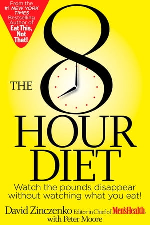 The 8-Hour Diet: Watch the Pounds Disappear Without Watching What You Eat! by David Zinczenko
