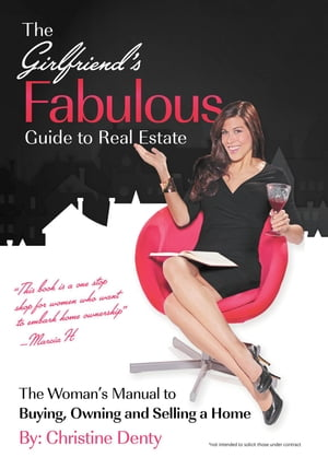 The Girlfriend's Fabulous Guide to Real Estate: The Woman's Manual to Buying, Owning and Selling a Home by Christine Denty