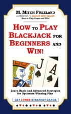 HOW TO PLAY BLACKJACK FOR BEGINNERS AND WIN!: Learn Basic and Advanced Strategies for Optimum Winning Play by M. Mitch Freeland