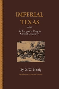 Imperial Texas: An Interpretive Essay in Cultural Geography