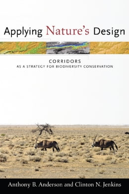 Book Applying Nature's Design: Corridors as a Strategy for Biodiversity Conservation by Anthony B. Anderson