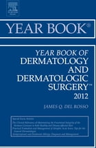 Year Book of Dermatology and Dermatological Surgery 2012 - E-Book by James Q. Del Rosso, DO, FAOCD