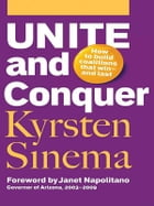Unite and Conquer: How to Build Coalitions That Win and Last by Kyrsten Sinema