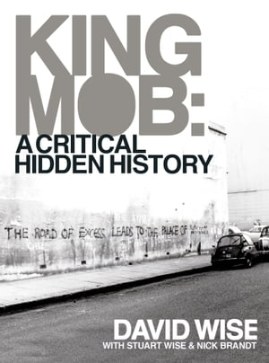 King Mob : A Critcal Hidden History by David Wise
