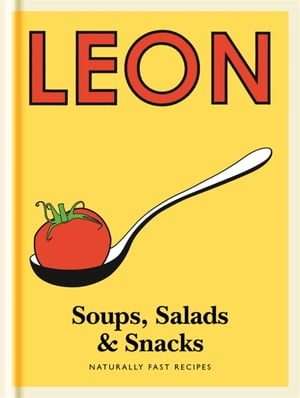 Little Leon: Soups,  Salads & Snacks Fast lunches,  simple snacks and healthy recipes from Leon Restaurants