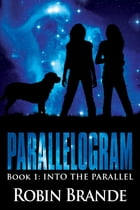 Parallelogram 1: Book 1: Into the Parallel by Robin Brande