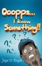 Ooopps..., I Know Something!!: Second Edition by Joya D. Royal