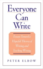 Everyone Can Write: Essays toward a Hopeful Theory of Writing and Teaching Writing by Peter Elbow
