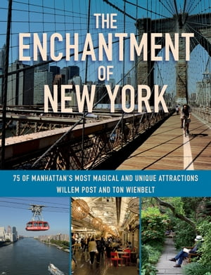 The Enchantment of New York 75 of Manhattan's Most Magical and Unique Attractions