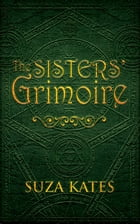 The Sisters' Grimoire by Suza Kates