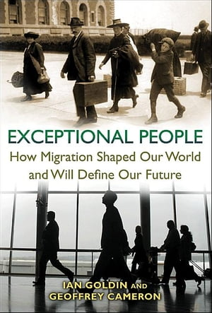 Exceptional People How Migration Shaped Our World and Will Define Our Future