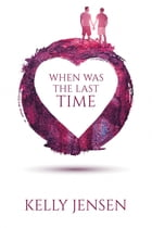 When Was the Last Time by Kelly Jensen