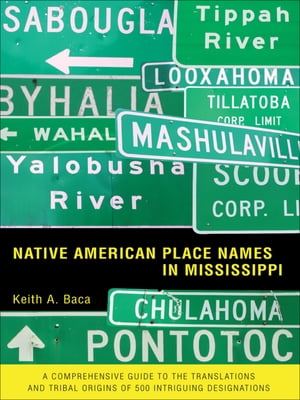 Native American Place Names in Mississippi by Keith A. Baca