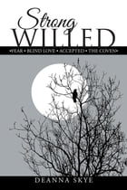Strong Willed: •Fear • Blind Love • Accepted • The Coven • by DeAnna Skye