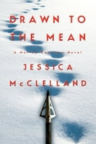Drawn To The Mean: A Marley Dearcorn Novel by Jessica McClelland