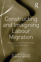 Constructing and Imagining Labour Migration: Perspectives of Control from Five Continents