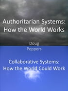 Authoritarian Systems: How the World Works: Collaborative Systems: How the World Could Work by Doug Peppers