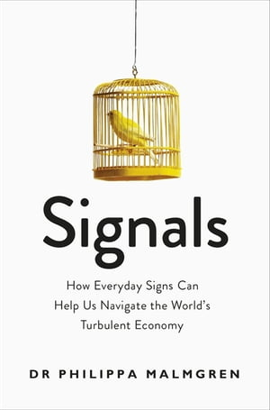 Signals How Everyday Signs Can Help Us Navigate the World's Turbulent Economy