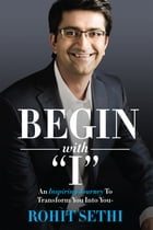 "Begin with ""I"" by Rohit Sethi"