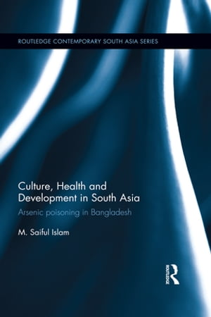 Culture,  Health and Development in South Asia Arsenic Poisoning in Bangladesh