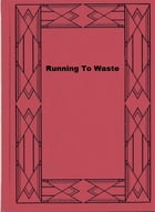 Running To Waste by George M. Baker