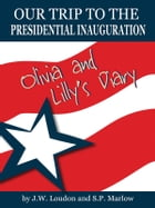 Our Trip to the Presidential Inauguration: Olivia and Lilly's Diary by J. W. Loudon