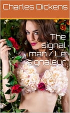 The signal man / Le signaleur by Charles Dickens