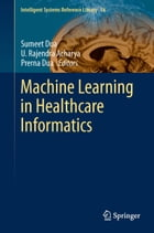 Machine Learning in Healthcare Informatics by Sumeet Dua