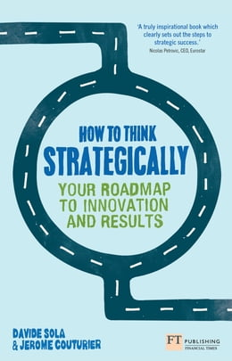 Book How to Think Strategically: Strategy - Your Roadmap to Innovation and Results by Prof Davide Sola