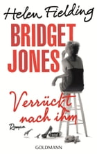 Bridget Jones - Verrückt nach ihm: Die Bridget-Jones-Serie 4 - Roman by Helen Fielding